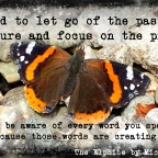 You need to let go of the past and future, and focus on the present.